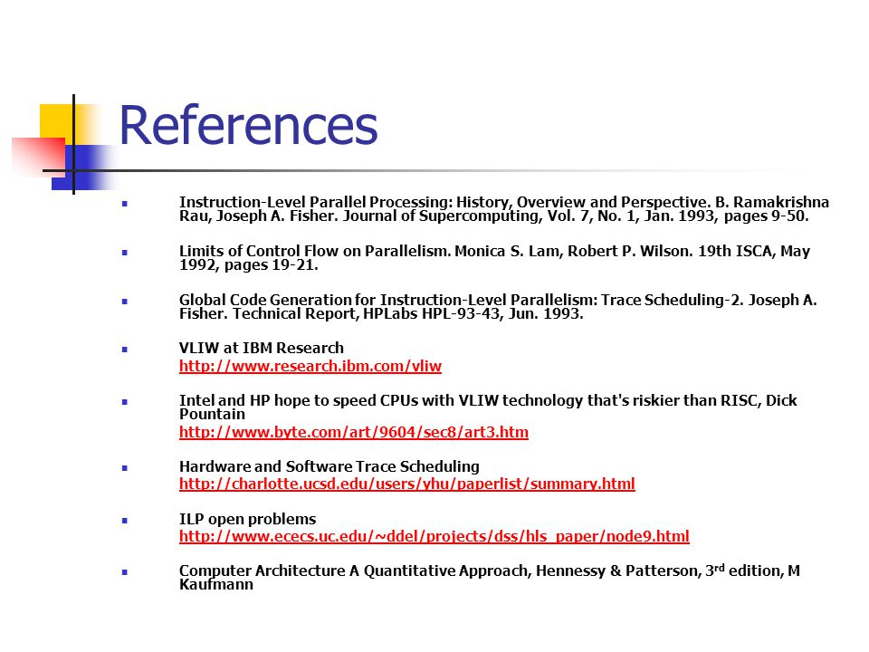 References Instruction-Level Parallel Processing: History, Overview and Perspective. B. Ramakrishna Rau, Joseph A. Fisher. Journal of Supercomputing,