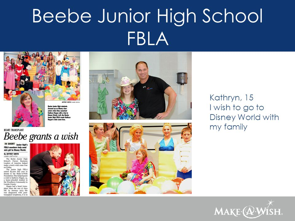 Beebe Junior High School FBLA Kathryn, 15 I wish to go to Disney World with my family