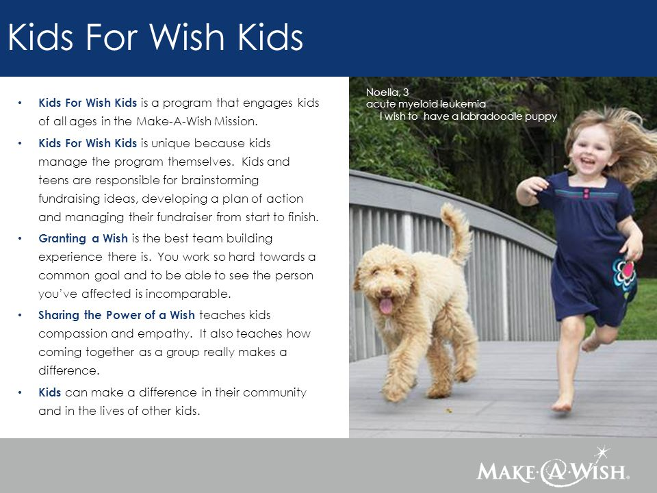 Kids For Wish Kids Noella, 3 acute myeloid leukemia I wish to have a labradoodle puppy Kids For Wish Kids is a program that engages kids of all ages i