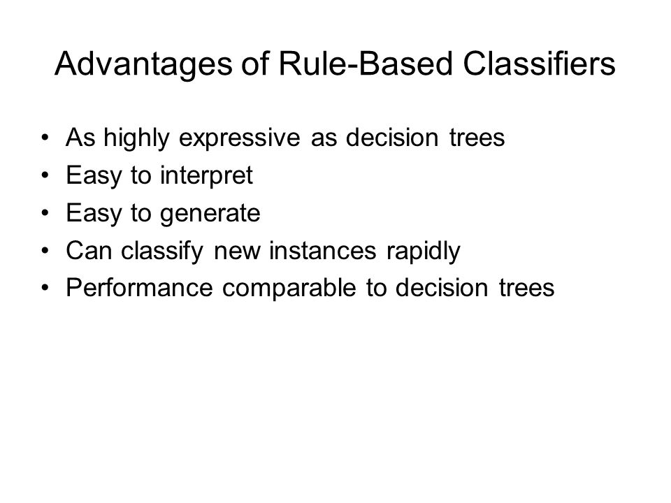 Advantages of Rule-Based Classifiers As highly expressive as decision trees Easy to interpret Easy to generate Can classify new instances rapidly Perf