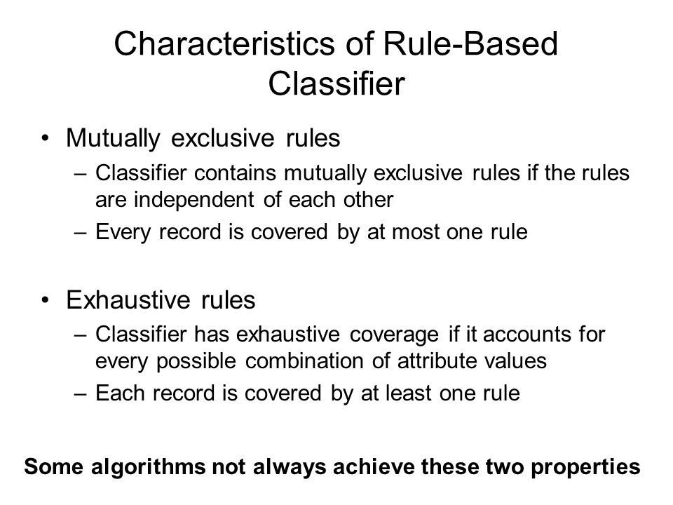 Direct Method: RIPPER For 2-class problem, choose one of the classes as positive class, and the other as negative class –Learn rules for positive class –Negative class will be default class Growing a rule: –Start from empty rule –Add conjuncts as long as they improve FOIL's information gain For multi-class problem –Order the classes according to increasing class prevalence (fraction of instances that belong to a particular class) –Learn the rule set for smallest class first, treat the rest as negative class –Repeat with next smallest class as positive class