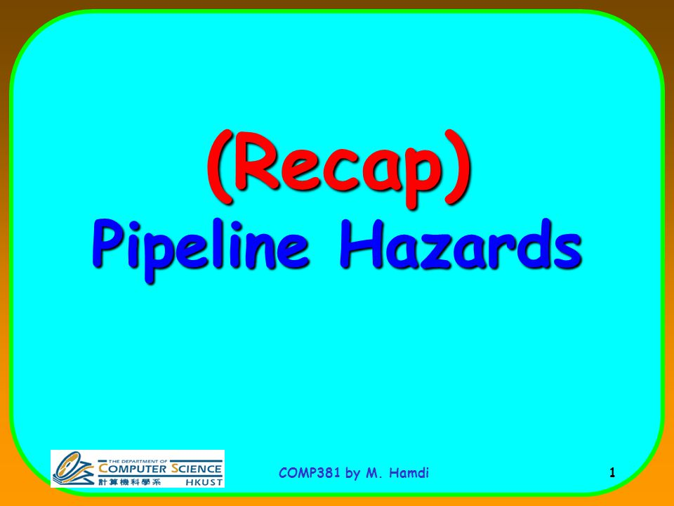 COMP381 by M. Hamdi 1 (Recap) Pipeline Hazards