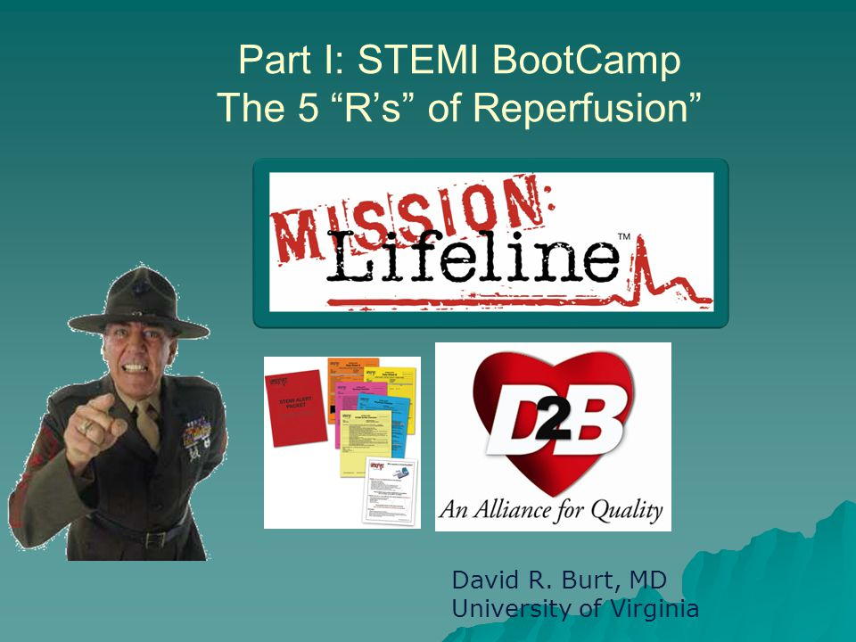 """Part I: STEMI BootCamp The 5 """"R's"""" of Reperfusion"""" David R. Burt, MD University of Virginia"""