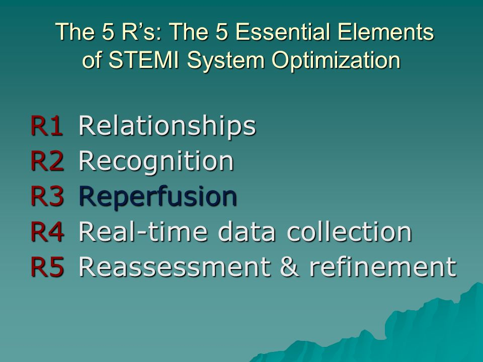 The 5 R's: The 5 Essential Elements of STEMI System Optimization The 5 R's: The 5 Essential Elements of STEMI System Optimization R1Relationships R2Re