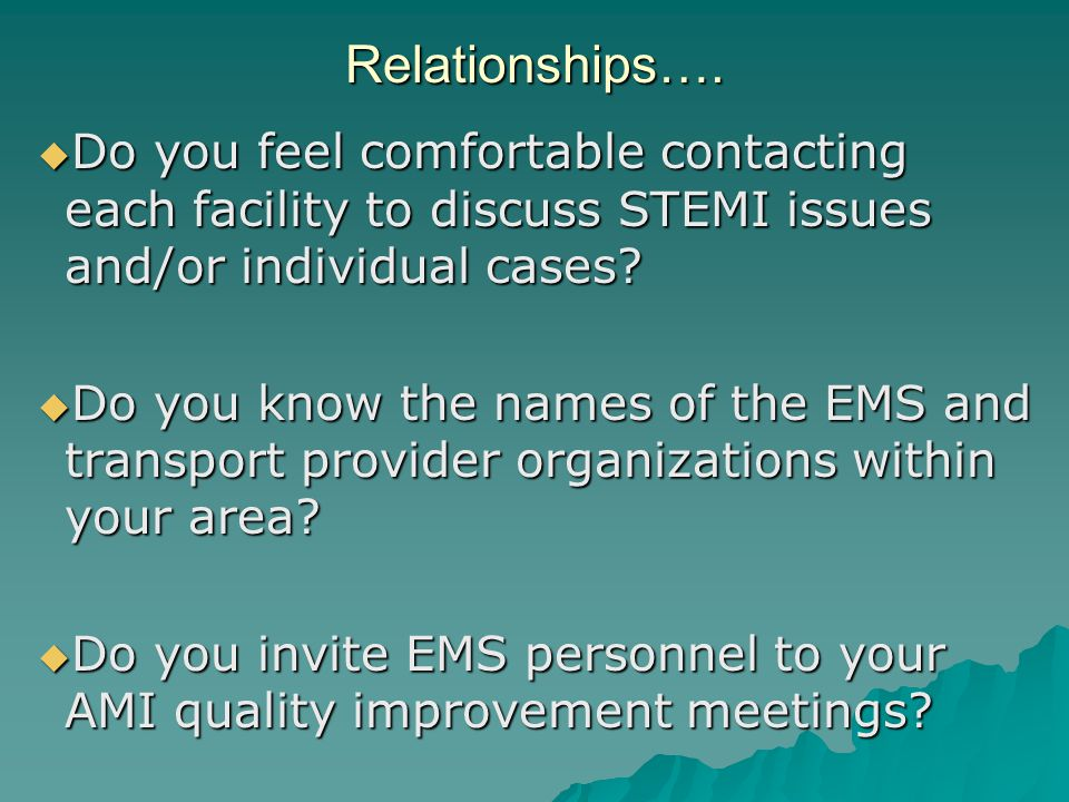 Relationships….  Do you feel comfortable contacting each facility to discuss STEMI issues and/or individual cases?  Do you know the names of the EMS