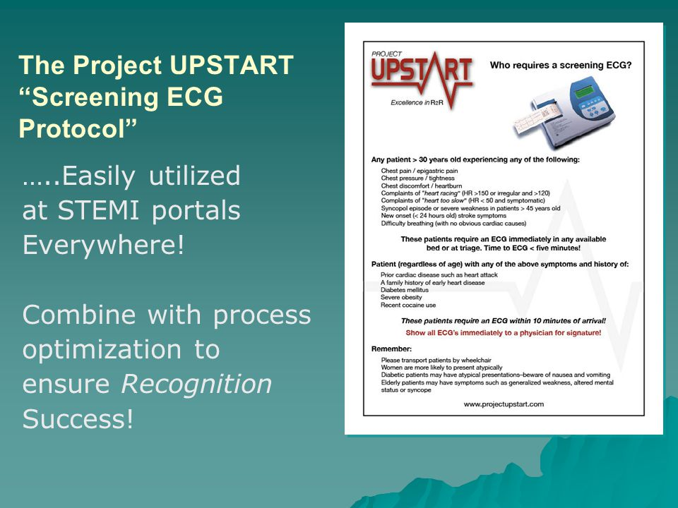 """The Project UPSTART """"Screening ECG Protocol"""" …..Easily utilized at STEMI portals Everywhere! Combine with process optimization to ensure Recognition S"""