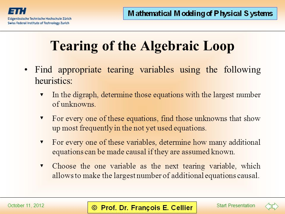 Start Presentation October 11, 2012 Tearing of the Algebraic Loop Find appropriate tearing variables using the following heuristics: In the digraph, determine those equations with the largest number of unknowns.