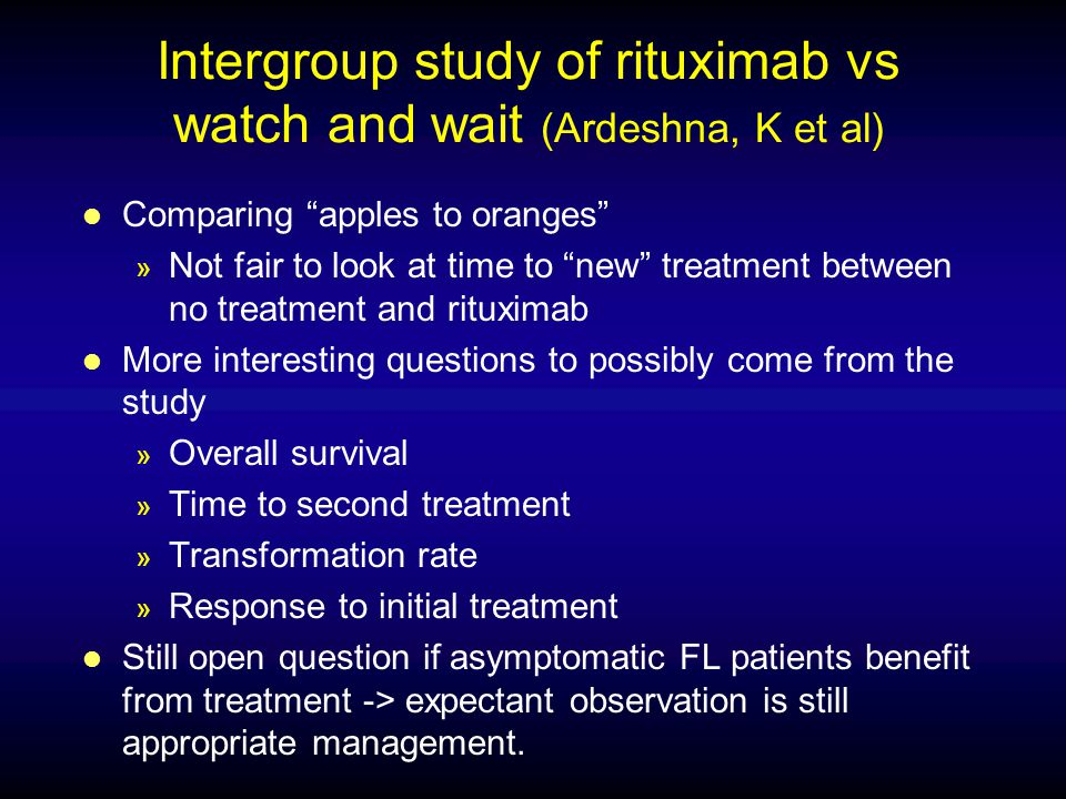 "Intergroup study of rituximab vs watch and wait (Ardeshna, K et al) l Comparing ""apples to oranges"" » Not fair to look at time to ""new"" treatment betw"