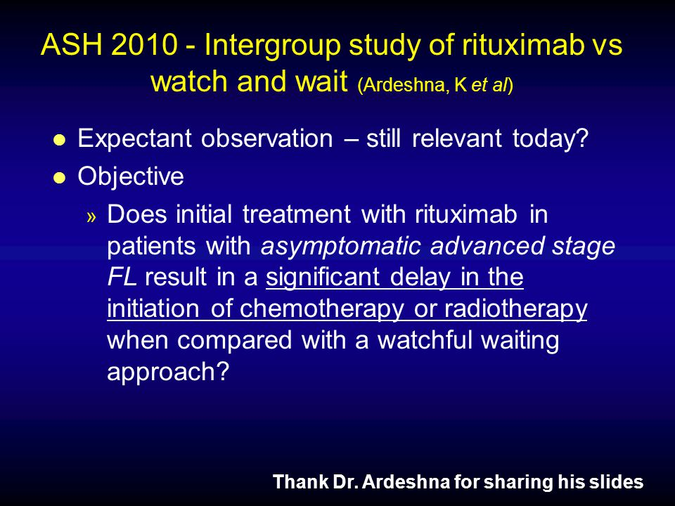 ASH 2010 - Intergroup study of rituximab vs watch and wait (Ardeshna, K et al) l Expectant observation – still relevant today.
