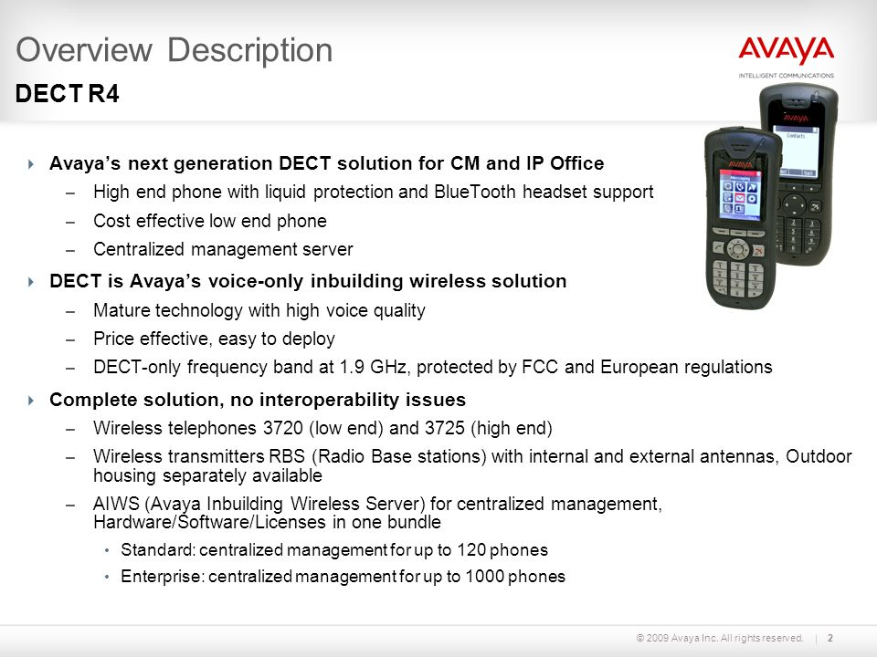 © 2009 Avaya Inc. All rights reserved.2 Overview Description  Avaya's next generation DECT solution for CM and IP Office – High end phone with liquid