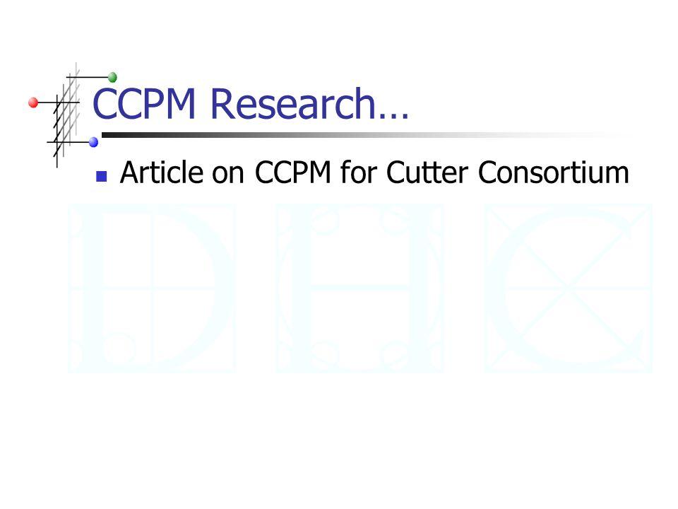 Origins of CCPM Eliyahu Goldratt, Israeli physicist & PhD The Goal, 1984 Theory of Constraints, 1990 The Critical Chain, 1997 Website: www.goldratt.com