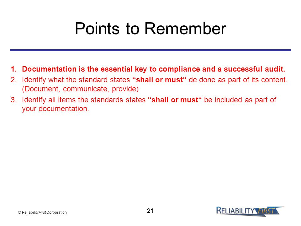 """21 Points to Remember 1.Documentation is the essential key to compliance and a successful audit. 2.Identify what the standard states """"shall or must"""" d"""