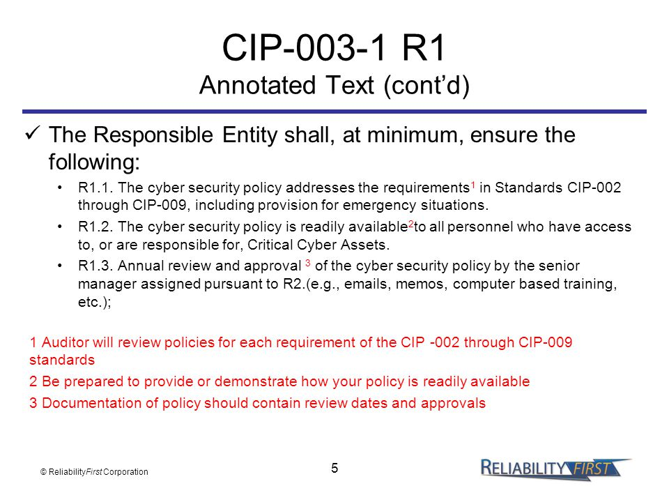 5 CIP-003-1 R1 Annotated Text (cont'd) The Responsible Entity shall, at minimum, ensure the following: R1.1. The cyber security policy addresses the r