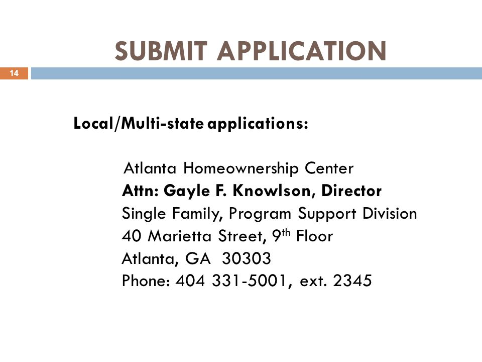 SUBMIT APPLICATION 14 Local/Multi-state applications: Atlanta Homeownership Center Attn: Gayle F.