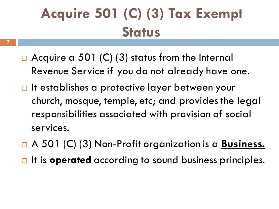 Acquire 501 (C) (3) Tax Exempt Status  Acquire a 501 (C) (3) status from the Internal Revenue Service if you do not already have one.