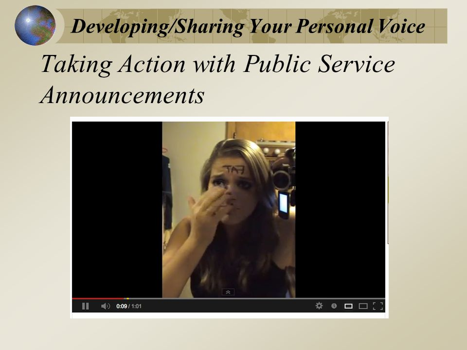 Taking Action with Public Service Announcements Developing/Sharing Your Personal Voice