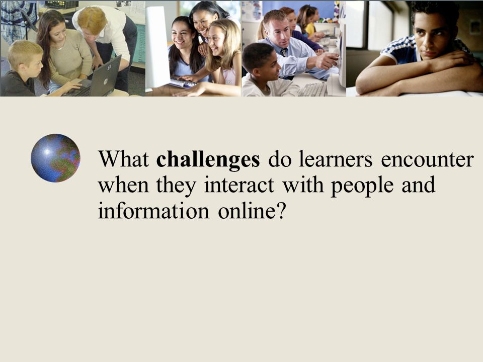 What challenges do learners encounter when they interact with people and information online