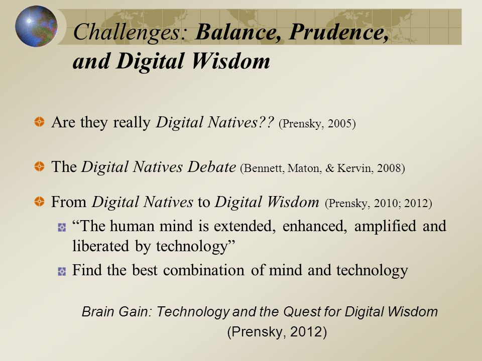 Challenges: Balance, Prudence, and Digital Wisdom Are they really Digital Natives .