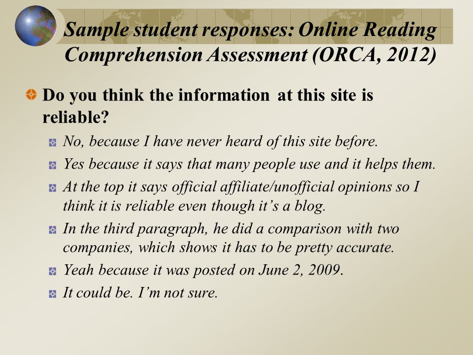 Sample student responses: Online Reading Comprehension Assessment (ORCA, 2012) Do you think the information at this site is reliable.