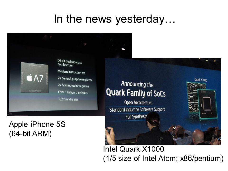 In the news yesterday… Apple iPhone 5S (64-bit ARM) Intel Quark X1000 (1/5 size of Intel Atom; x86/pentium)