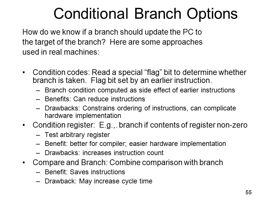 How do we know if a branch should update the PC to the target of the branch? Here are some approaches used in real machines: Condition codes: Read a s