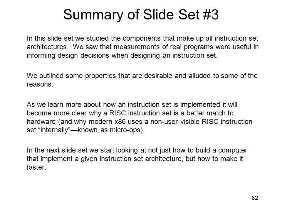 Summary of Slide Set #3 In this slide set we studied the components that make up all instruction set architectures. We saw that measurements of real p