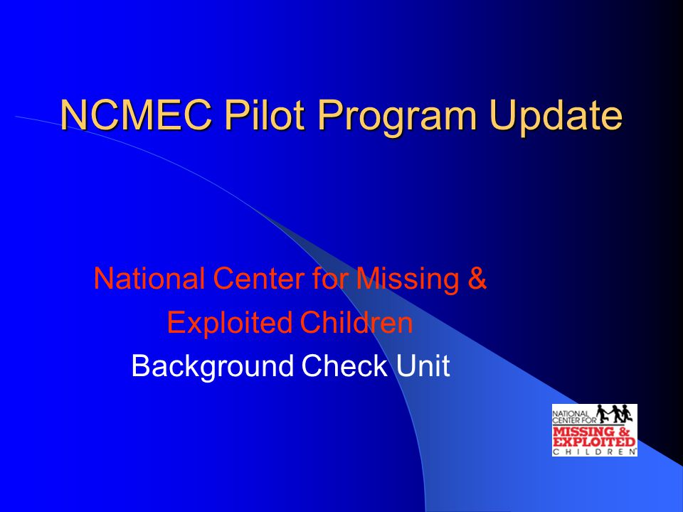 NCMEC Background Check Unit Responsible for assessing fitness for volunteers of the three youth groups participating in the pilot program.