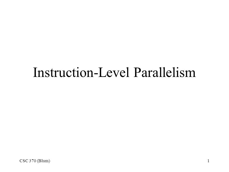 CSC 370 (Blum)1 Instruction-Level Parallelism
