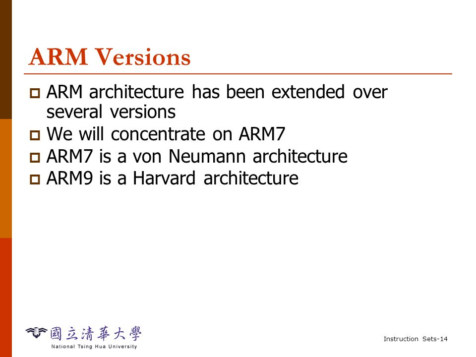Instruction Sets-13 Outline  Computer Architecture Introduction  ARM Processor ARM assembly language ARM programming model ARM memory organization ARM data operations ARM flow of control  SHARC Processor