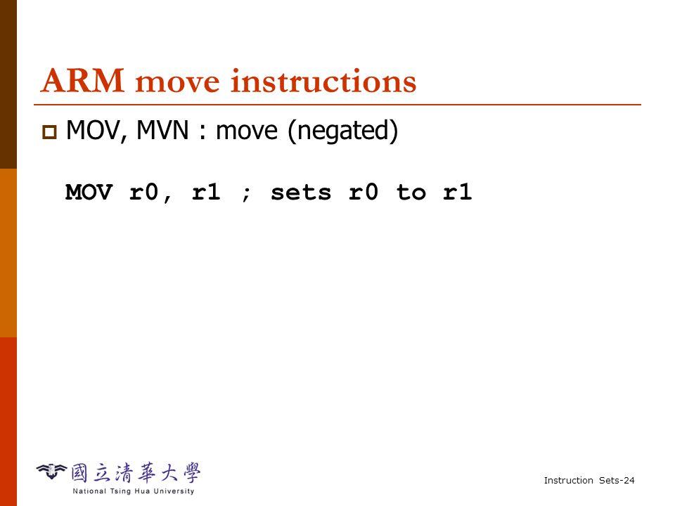 Instruction Sets-23 ARM comparison instructions  CMP : compare  CMN : negated compare  TST : bit-wise test (AND)  TEQ : bit-wise negated test (XOR)  These instructions set only the NZCV bits of CPSR.