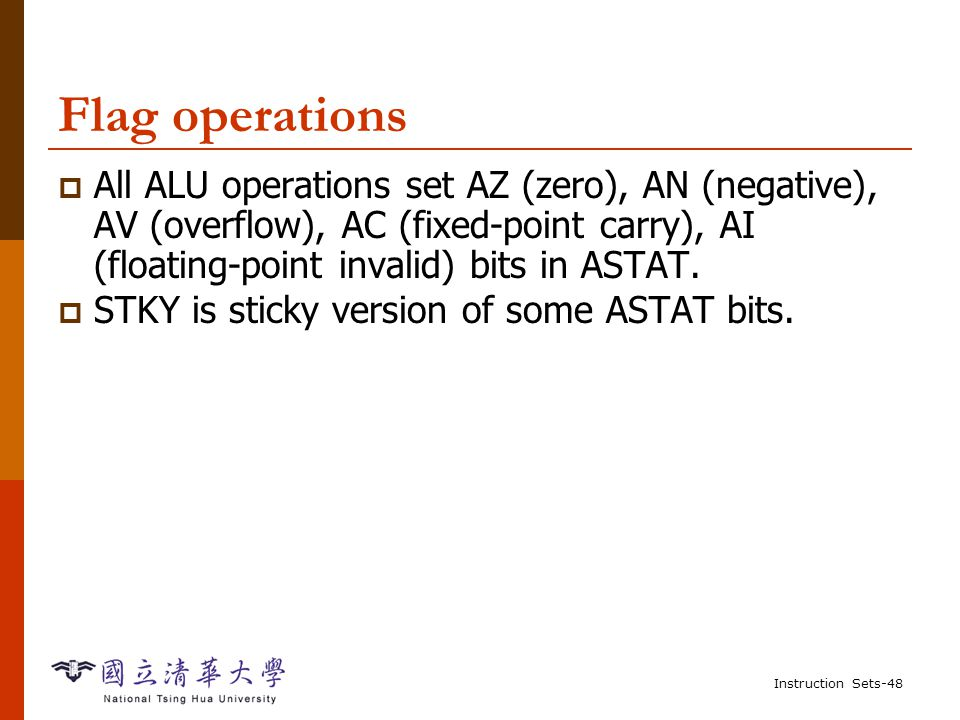 ALU/shifter status flags  ALU: zero, overflow, negative, fixed-point carry, inputsign, floating-point invalid, last op was floating-point, compare accumulation registers, floating-point under/overflow, fixed-point overflow, floating-point invalid  Shifter: zero, overflow, sign