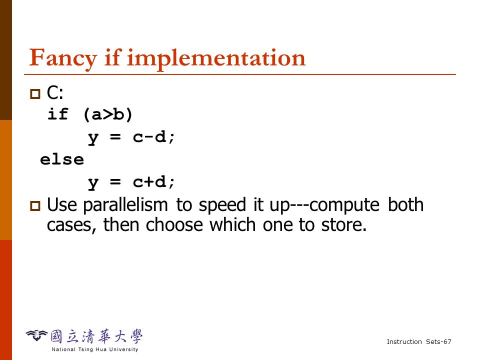 Instruction Sets-66 C if statement, cont'd. True block tblock: R0 = 5; .