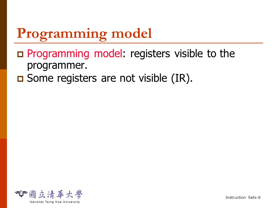 Instruction Sets-8 Programming model  Programming model: registers visible to the programmer.