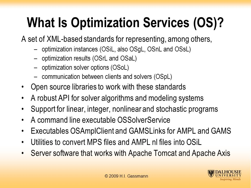 © 2009 H.I. Gassmann What Is Optimization Services (OS).
