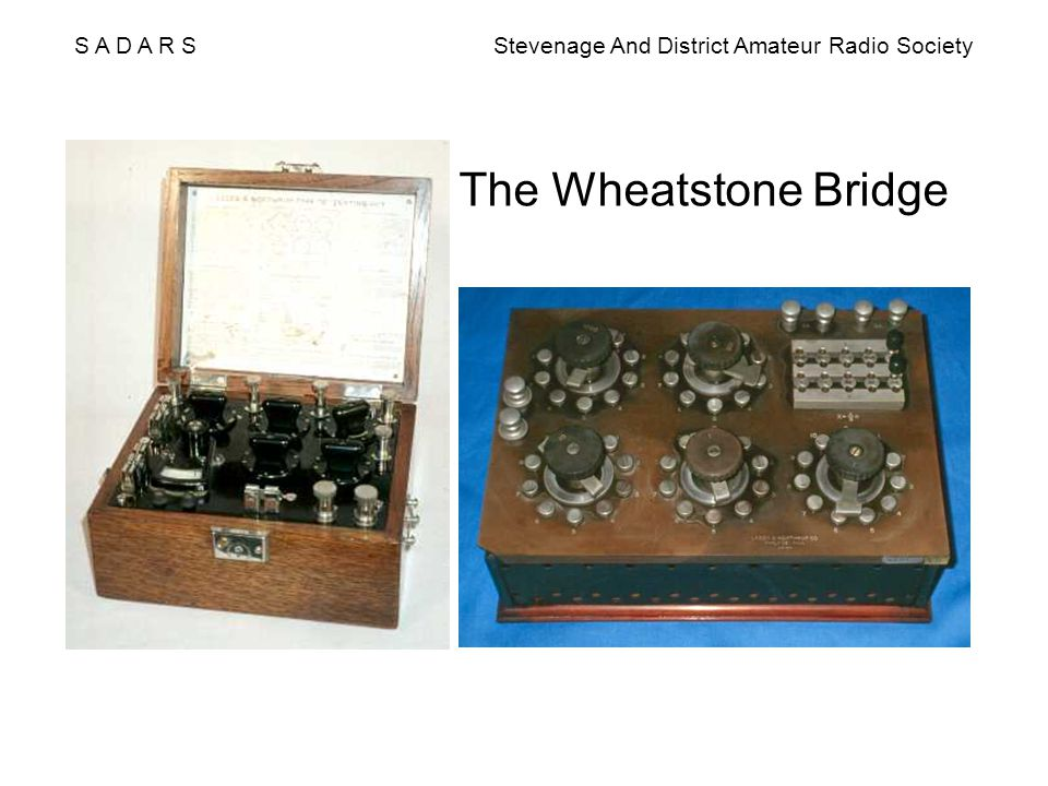 S A D A R S Stevenage And District Amateur Radio Society The Wheatstone Bridge