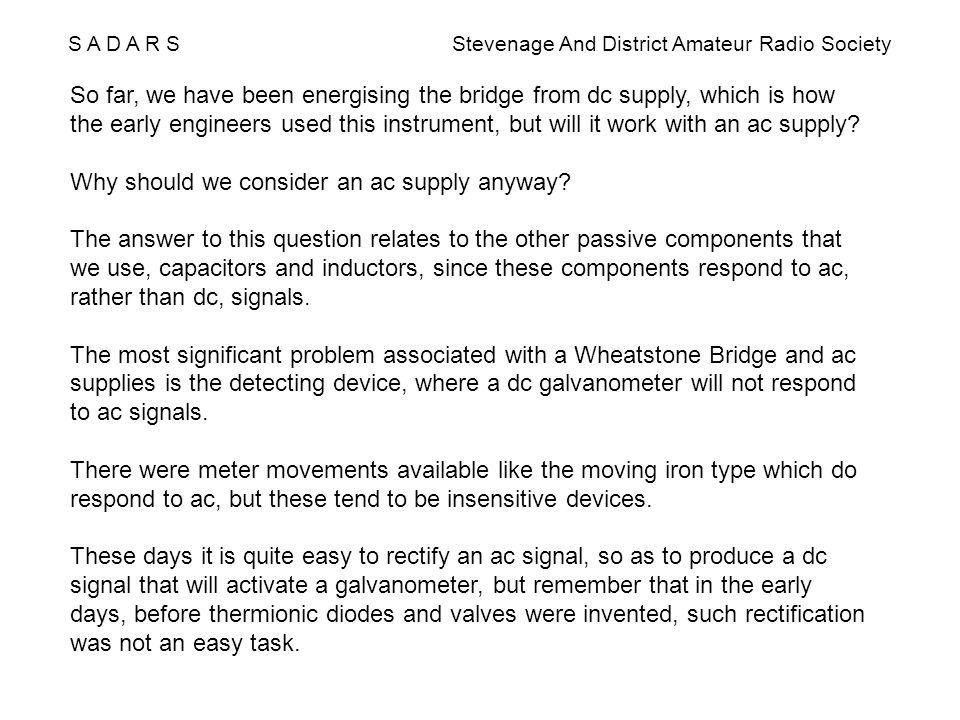 S A D A R S Stevenage And District Amateur Radio Society So far, we have been energising the bridge from dc supply, which is how the early engineers u