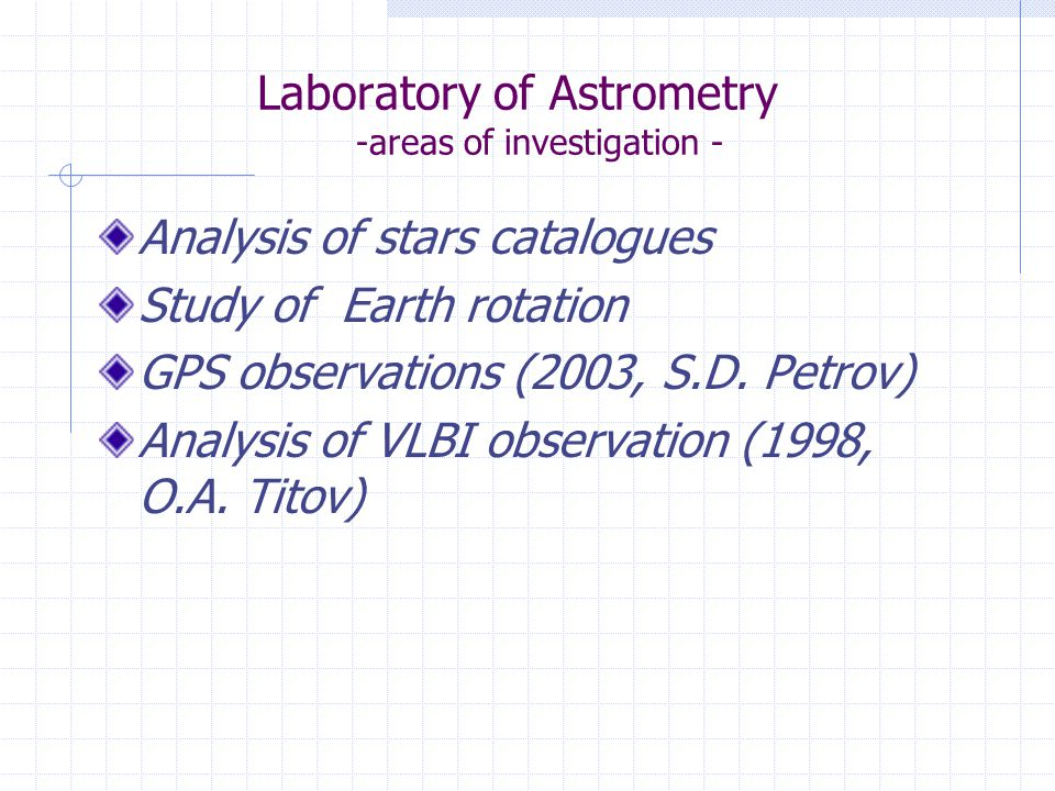 Laboratory of Astrometry -areas of investigation - Analysis of stars catalogues Study of Earth rotation GPS observations (2003, S.D.