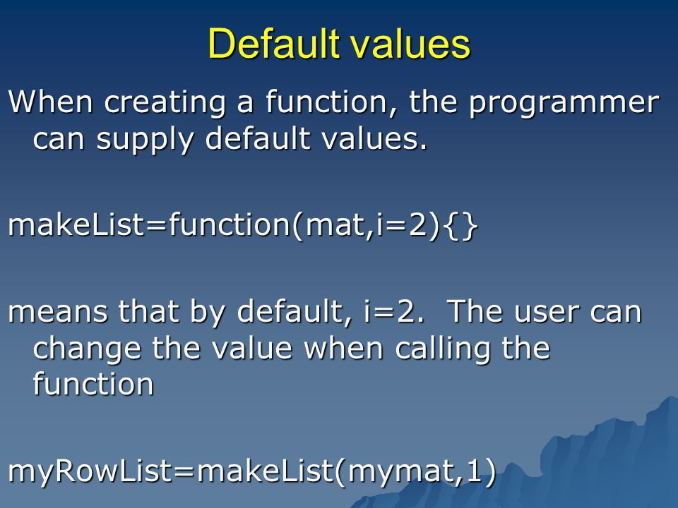 Default values When creating a function, the programmer can supply default values.