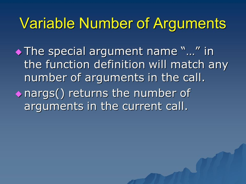 Variable Number of Arguments  The special argument name … in the function definition will match any number of arguments in the call.