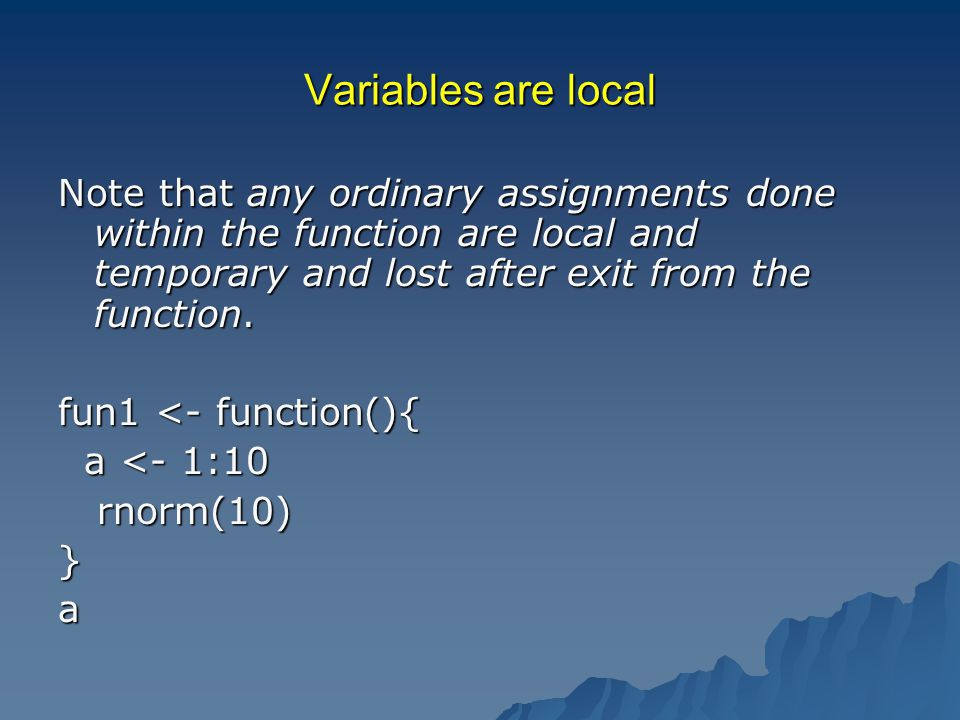 Variables are local Note that any ordinary assignments done within the function are local and temporary and lost after exit from the function.