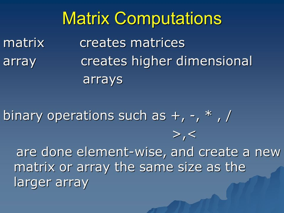 More Matrix Operations more matrix operations %*% matrix multiplication t transpose Also: various matrix decompositions matrix types (e.g.