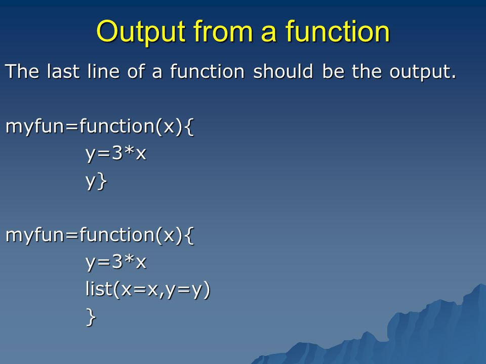 Output from a function The last line of a function should be the output.