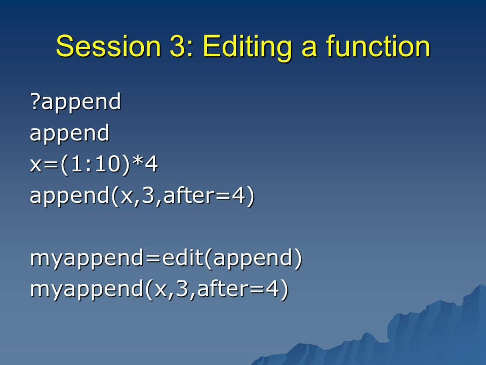 Session 3: Editing a function appendappendx=(1:10)*4append(x,3,after=4)myappend=edit(append)myappend(x,3,after=4)
