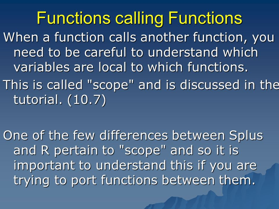 Functions calling Functions When a function calls another function, you need to be careful to understand which variables are local to which functions.