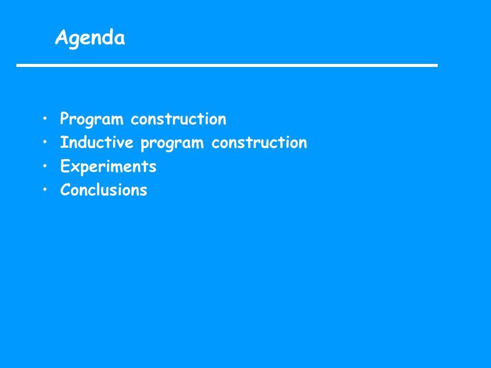 Agenda Program construction Inductive program construction Experiments Conclusions