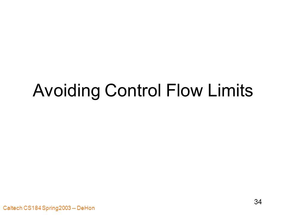Caltech CS184 Spring2003 -- DeHon 34 Avoiding Control Flow Limits