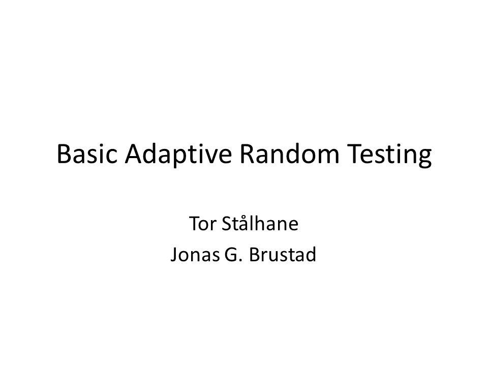 Basic Adaptive Random Testing Tor Stålhane Jonas G. Brustad
