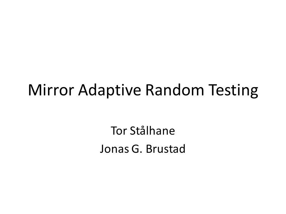 Mirror Adaptive Random Testing Tor Stålhane Jonas G. Brustad