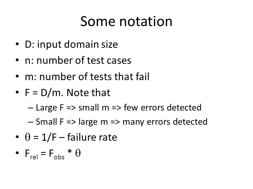 Some notation D: input domain size n: number of test cases m: number of tests that fail F = D/m.