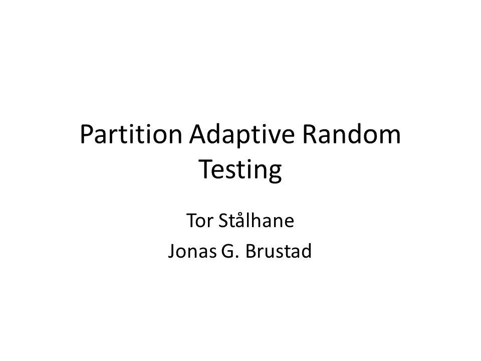 Partition Adaptive Random Testing Tor Stålhane Jonas G. Brustad